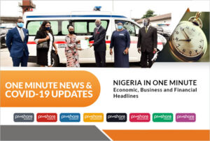 Nigeria in 1min: Economic, Business and Financial Headlines