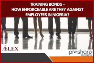 Training Bonds – How Enforceable Are They Against Employees In Nigeria?